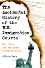 The Accidental History of the U.S. Immigration Courts: War, Fear, and the Roots of Dysfunction Cover Image