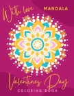 Valentines Day Mandala Coloring Book: For Adult Coloring Book for Valentine's Day, Hearts, Roses, Bows, Mixing with Beautiful Mandala Design.With love Cover Image
