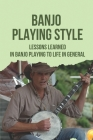 Banjo Playing Style: Lessons Learned In Banjo Playing To Life In General: Banjo Instrument Parts Cover Image