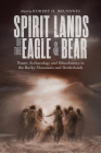 Spirit Lands of the Eagle and Bear: Numic Archaeology and Ethnohistory in the Rocky Mountains and Borderlands Cover Image