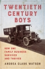 Twentieth Century Boys: How One Multigenerational Family Business Survived and Thrived Cover Image