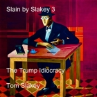 Slain by Slakey 3: The Trump Idiocracy Cover Image