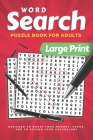 Word Search For Adults Large Print: Word Find Puzzles To Keep Your Brain Entertained, Boost Your Memory, Focus, & To Extend Your Vocabulary Cover Image