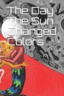 The Day The Sun Changed Colors Cover Image