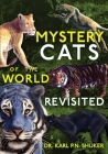 Mystery Cats of the World Revisited: Blue Tigers, King Cheetahs, Black Cougars, Spotted Lions, and More Cover Image