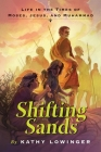 Shifting Sands: Life in the Times of Moses, Jesus, and Muhammad Cover Image