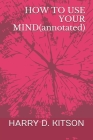 HOW TO USE YOUR MIND(annotated) Cover Image