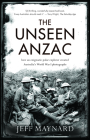 The Unseen Anzac: How an Enigmatic Explorer Created Australia's World War I Photographs Cover Image