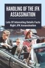 Handling Of The JFK Assassination: Lots Of Interesting Details Facts Right JFK Assassination: John F. Kennedy Assassinated Cover Image