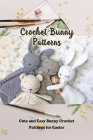 Crochet Bunny Patterns: Cute and Easy Bunny Crochet Patterns for Easter: Adorable Crochet Bunny Amigurumi Patterns Book Cover Image