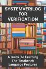 SystemVerilog For Verification: A Guide To Learning The Testbench Language Features: Uvm Verification Guide Cover Image