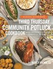 Third Thursday Community Potluck Cookbook: Recipes and Stories to Celebrate the Bounty of the Moment Cover Image