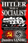 Hitler Was a Socialist: A comparison of NAZI-Socialism, Communism, Marxism-Socialism, and the United States Cover Image