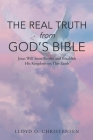 The Real Truth from God's Bible: Jesus Will Soon Return and Establish His Kingdom on this Earth Cover Image