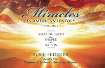 Miracles in American History, Volume Two: Amazing Faith That Shaped the Nation: Adapted from William J. Federer's American Minute [With 2 Paperbacks] Cover Image