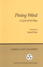 Pining Wind: A Cycle of Nō Plays (Cornell East Asia #17) Cover Image