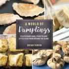 A World of Dumplings: Filled Dumplings, Pockets, and Little Pies from Around the Globe Cover Image