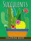 Succulents Coloring Book: Adults Stress-relief Coloring Book For Grown-ups Cover Image