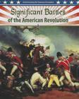 Significant Battles of the American Revolution (Understanding the American Revolution (Crabtree)) Cover Image