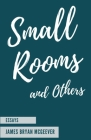 Small Rooms: and Others Cover Image