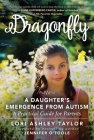 Dragonfly: A Daughter's Emergence from Autism: A Practical Guide for Parents Cover Image