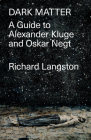 Dark Matter: In Defiance of Catastrophic Modernity: A Fieldguide to Alexander Kluge and Oskar Negt Cover Image