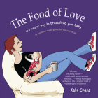 The Food of Love: The Easier Way to Breastfeed Your Baby Cover Image