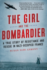 The Girl and the Bombardier: A True Story of Resistance and Rescue in Nazi-Occupied France Cover Image