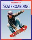 Skateboarding (Healthy for Life (Library)) Cover Image