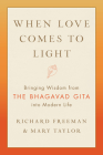 When Love Comes to Light: Bringing Wisdom from the Bhagavad Gita to Modern Life Cover Image