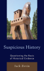 Suspicious History: Questioning the Basis of Historical Evidence Cover Image