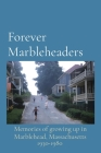 Forever Marbleheaders: Memories of growing up in Marblehead, Massachusetts Cover Image