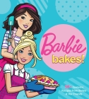 Barbie Bakes: 50+ Fantastic Recipes from Barbie & Her Friends Cover Image