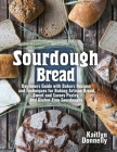 Sourdough Bread: Beginners Guide with Bakers Recipes and Techniques for Baking Artisan Bread, Sweet and Savory Pastry, and Gluten Free Cover Image