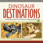 Dinosaur Destinations: Finding America's Best Dinosaur Dig Sites, Museums and Exhibits Cover Image