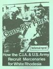 Guns for Hire: How the C.I.A & U.S. Army Recruit Mercenaries for White Rhodesia Cover Image