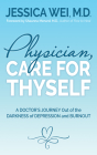 Physician, Care for Thyself: A Doctor's Journey Out of the Darkness of Depression and Burnout Formerly Subtitled True Confessions of an Ob/GYN Who Cover Image