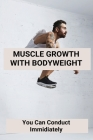 Muscle Growth With Bodyweight: You Can Conduct Immidiately: Can You Build Muscle With Bodyweight Exercises Cover Image