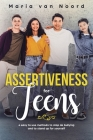 Assertiveness for Teens: 4 Easy to Use Methods to Stop Bullying and to Stand-up for Yourself Cover Image