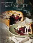 What Katie Ate: Recipes and Other Bits and Pieces Cover Image