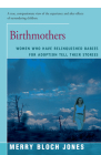 Birthmothers: Women Who Have Relinquished Babies for Adoption Tell Their Stories Cover Image
