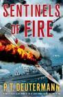 Sentinels of Fire: A Novel (P. T. Deutermann WWII Novels) Cover Image