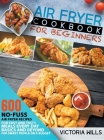 Air Fryer Cookbook for Beginners: 600 No-Fuss Air Fryer Recipes for Easy and Tasty Meals Every Day. Basics and Beyond for Smart People on a Budget Cover Image