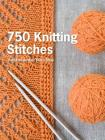 750 Knitting Stitches: The Ultimate Knit Stitch Bible Cover Image