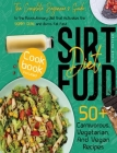 Sirtfood Diet: The Complete Beginner's Guide to the Revolutionary Diet that Activates the Skinny Gene and Burns Fat Fast - Cookbook I Cover Image