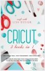 Cricut 3 Books in 1: cricut project ideas + cricut for beginners + cricut design space. The complete cricut bible to be a cricut machine ex Cover Image