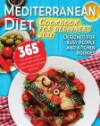 Mediterranean diet cookbook for beginners 2021: 365 culinary ideas from the world's healthiest dietary regime. Designed for busy people and kitchen ro Cover Image