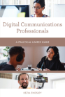 Digital Communications Professionals: A Practical Career Guide Cover Image