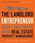 The Landlord Entrepreneur: Double Your Profits with Real Estate Property Management Cover Image