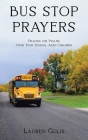 Bus Stop Prayers: Praying the Psalms Over Your School-Aged Children Cover Image